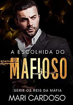 A Escolhida do Mafioso por [M.C Mari Cardoso]