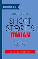 Short Stories in Italian for Intermediate Learners (Foreign Language Graded Reader Series)