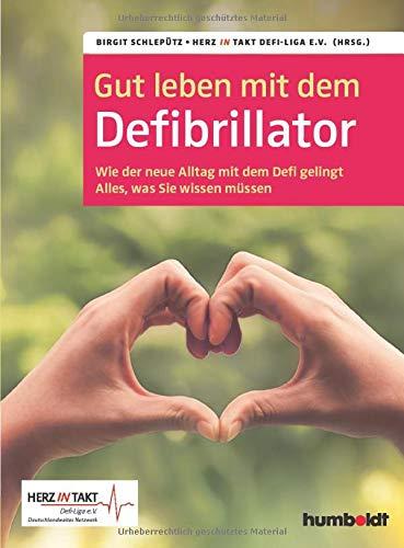 Gut leben mit dem Defibrillator: Wie der neue Alltag mit dem Defi gelingt. Alles, was sie wissen müssen. Herz in Takt. Defi-Liga e. V. Deutschlandweites Netzwerk