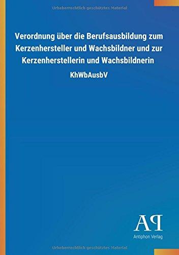 Verordnung über die Berufsausbildung zum Kerzenhersteller und Wachsbildner und zur Kerzenherstellerin und Wachsbildnerin: KhWbAusbV