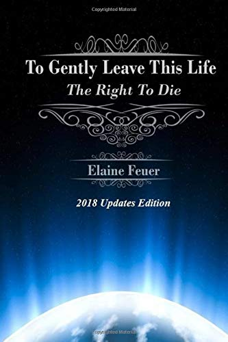 Compare Textbook Prices for To Gently Leave This Life: The Right To Die 2018 Edition ISBN 9781985023307 by Feuer, Elaine