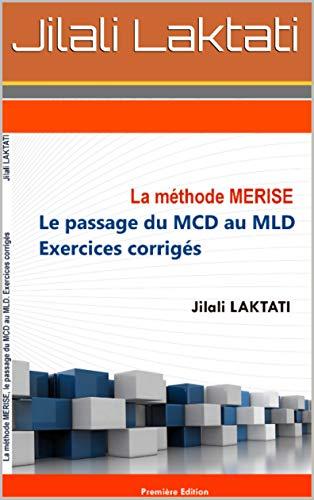 La méthode merise, le passage du MCD au MLD, Exercices corrigés (French Edition)