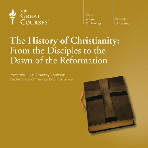 The History of Christianity: From the Disciples to the Dawn of the Reformation audiobook cover art