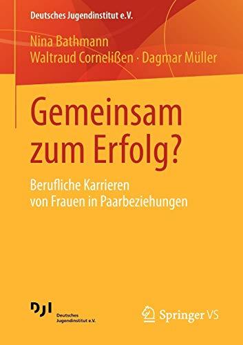 Gemeinsam zum Erfolg?: Berufliche Karrieren von Frauen in Paarbeziehungen (Deutsches Jugendinstitut e.V., Band 2)