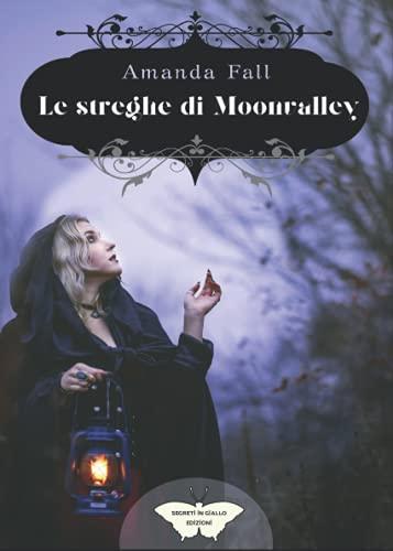 Le streghe di Moonvalley: (Collana Segreti in giallo)