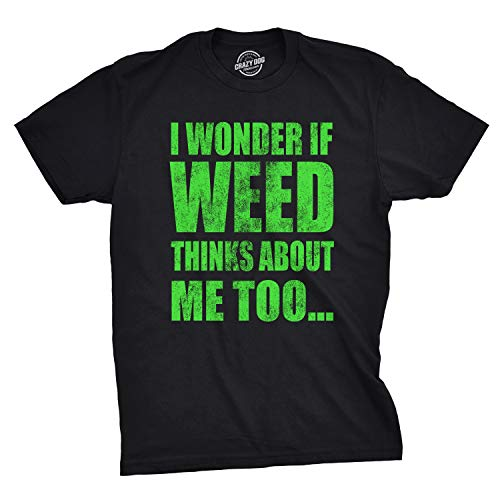Crazy Dog Tshirts - Mens I Wonder If Weed Thinks About Me Too Tshirt Funny 420 Marijuana tee - Camiseta Divertidas