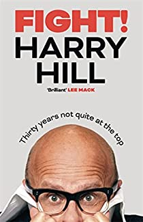 Harry Hill's Fight!: Thirty Years Not Quite At The Top