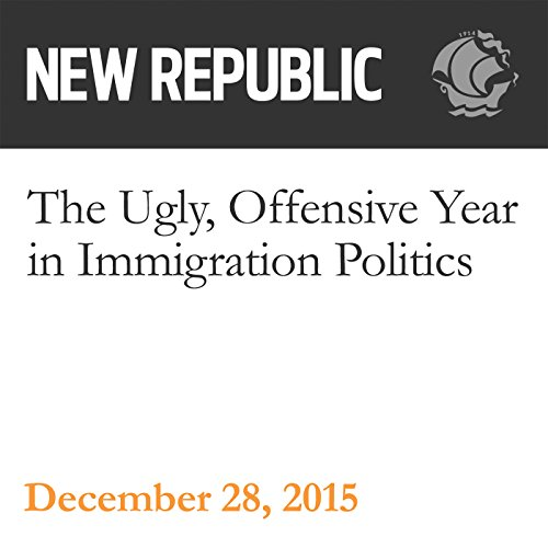 The Ugly, Offensive Year in Immigration Politics audiobook cover art