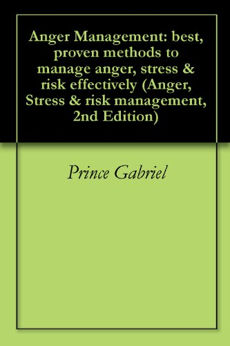 Anger Management: best, proven methods to manage anger, stress & risk effectively (Anger, Stress & risk management, 2nd Edition Book 1)