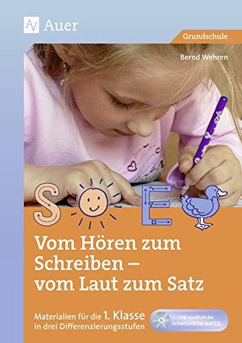 Vom Hören zum Schreiben - vom Laut zum Satz (Materialien für die 1. Klasse in drei Differenzierungsstufen, inkl. CD-ROM)