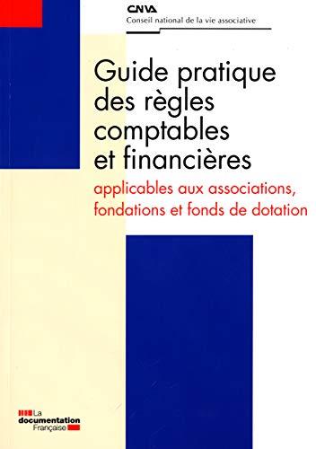 GUIDE PRATIQUE DES REGLES COMPTABLES ET FINANCIERES APPLICABLES AUX ASSOCIATIONS: FONDATIONS ET FONDS DE DOTATION (SANS COLL - HCVA)