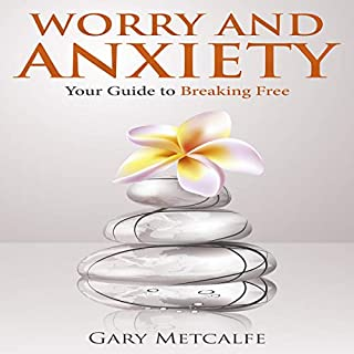 Worry and Anxiety: Your Guide to Breaking Free audiobook cover art