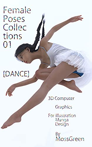 Female Poses Collection 01 DANCE: 3D computer graphic pose for illustration manga design (Japanese Edition)