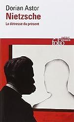 Nietzsche - La détresse du présent de Dorian Astor