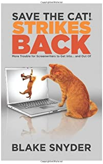 Save the Cat! Strikes Back: More Trouble for Screenwriters to Get Into . . . & Out Of