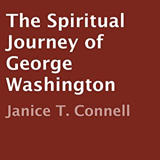The Spiritual Journey of George Washington                   By:                                                                                                                                 Janice T. Connell                               Narrated by:                                                                                                                                 Kevin Pierce                      Length: 5 hrs and 17 mins     8 ratings     Overall 4.3