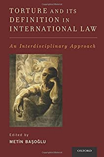 Torture and Its Definition In International Law: An Interdisciplinary Approach
