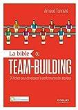 La bible du team building - 55 fiches pour développer la performance des équipes.