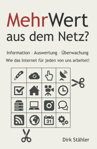 MehrWert aus dem Netz?: Information - Auswertung - Überwachung - Wie das Internet für jeden von uns arbeitet!