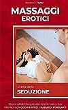 MASSAGGI EROTICI: L' arte della seduzione. Scopri come conquistare il tuo partner con giochi erotici e massaggi stimolanti.