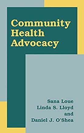 [Community Health Advocacy] [By: Loue, Sana] [December, 2002]