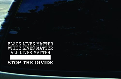 Southern Fried Decals 7' X 3.5' Black Lives Matter White Lives Matter All Lives Matter Stop The Divide Vinyl Die Cut Decal for Your Car, Truck, Laptop, Window