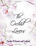 The Orchid Lovers Garden Planner and Logbook: Large 8x10 orchid care journal for the orchid enthusiast. Includes undated calendar, detailed plant pages, supply shopping list, notes.