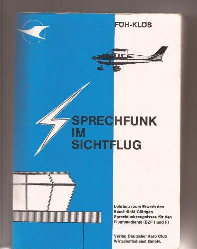 Sprechfunk im Sichtflug - Ein Lehrbuch zum Erwerb des Beschränkt Gültigen Sprechfunkzeugnisses für den Flugfunkdienst (BZF I und II)