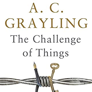 The Challenge of Things     Thinking Through Troubled Times              By:                                                                                                                                 A. C. Grayling                               Narrated by:                                                                                                                                 Philip Franks                      Length: 8 hrs and 42 mins     7 ratings     Overall 4.4