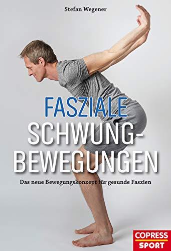 Fasziale Schwungbewegungen: Das neue Bewegungskonzept für gesunde Faszien