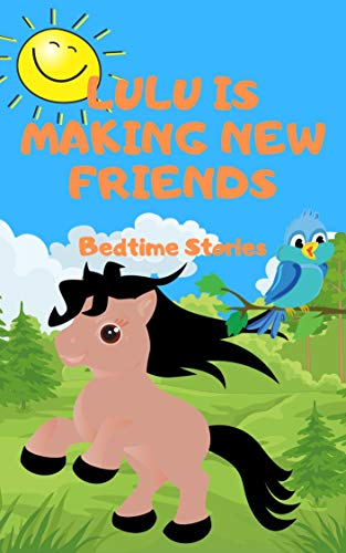 Lulu, the horse is making new friends - a beautiful short bedtime story for kids age 3 to 9 (English Edition)