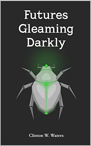Futures Gleaming Darkly - LGBT+ Speculative Science Fiction Short Story Anthology