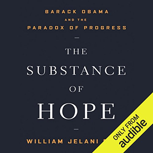 The Substance of Hope     Barack Obama and the Paradox of Progress              By:                                                                                                                                 William Jelani Cobb                               Narrated by:                                                                                                                                 Sean Crisden                      Length: 6 hrs and 2 mins     6 ratings     Overall 4.3