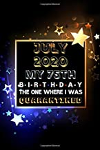 July 2020 My 75th Birthday The One Where I Was Quarantined: 75 Years Old Happy Birthday Journal Notebook Gift For Men and Women. Birthday Present Gifts for Grandpa and Grandma.. Alternative Gift Cards