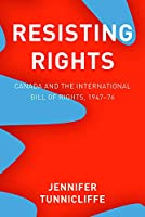 Resisting Rights: Canada and the International Bill of Rights, 1947-76 (Law and Society)