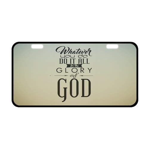 """Bible Quotes/Verse whatever you do do it all for the glory of god. 1 Corinthians 10:31 Strong Aluminum Car License Plate 11.8"""" x 6.1"""""""