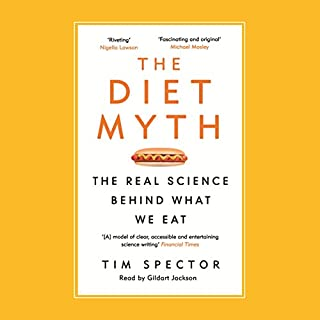 The Diet Myth     The Real Science Behind What We Eat              By:                                                                                                                                 Tim Spector                               Narrated by:                                                                                                                                 Gildart Jackson                      Length: 12 hrs and 44 mins     343 ratings     Overall 4.7