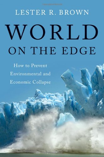 Compare Textbook Prices for World on the Edge: How to Prevent Environmental and Economic Collapse Edition Unstated Edition ISBN 9780393339499 by Brown, Lester R.
