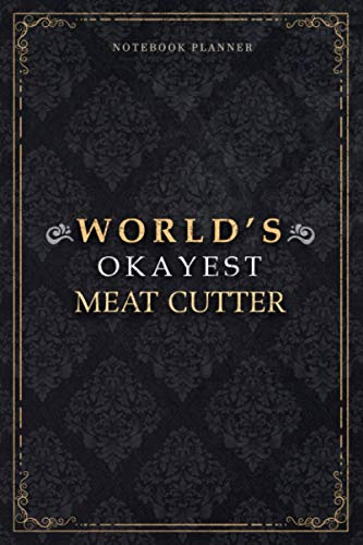 Notebook Planner World's Okayest Meat Cutter Job Title Luxury Cover: 5.24 x 22.86 cm, Home Budget, Planning, Daily, 120 Pages, 6x9 inch, Journal, Appointment , A5, PocketPlanner