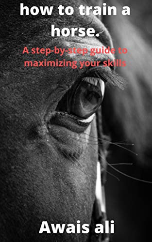 How to train a horse: The essential manual to understand why horses do what they do, and to understand how to ride them. (English Edition)