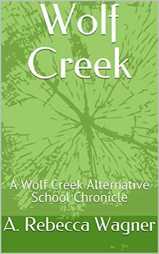 Wolf Creek: A Wolf Creek Alternative School Chronicle (Wolf Creek Alte