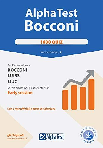 Alpha Test. Bocconi. 1600 quiz. Per l'ammissione a Bocconi, Luiss, Liuc. Valido anche per gli studenti di 4ª early session. Con software di simulazione