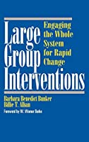 Large Group Interventions: Engaging the Whole System for Rapid Change (Jossey-Bass Business & Management Series)