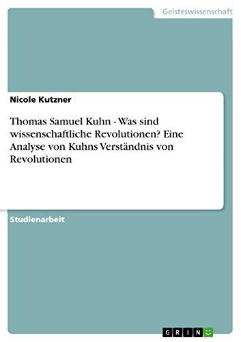 Thomas Samuel Kuhn - Was sind wissenschaftliche Revolutionen? Eine Analyse von Kuhns Verständnis von Revolutionen (German Edition)