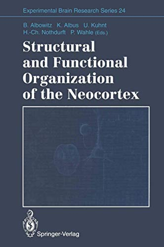 Structural and Functional Organization of the Neocortex: Proceedings of a Symposium in the Memory of Otto D. Creutzfeldt, May 1993 (Experimental Brain Research Series (24), Band 24)