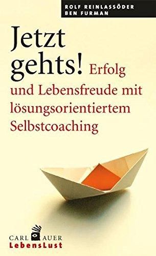 Jetzt geht's!: Erfolg und Lebensfreude mit lösungsorientiertem Selbstcoaching