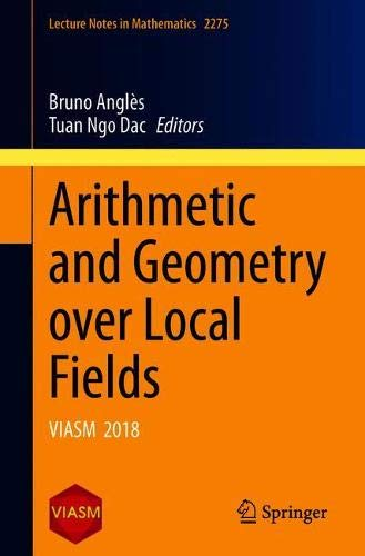 Arithmetic and Geometry over Local Fields: VIASM 2018 (Lecture Notes in Mathematics, 2275)