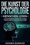 DIE KUNST DER PSYCHOLOGIE - Menschen lesen: Wie Sie Manipulationen erkennen und anwenden, emotionale Intelligenz trainieren und die Grundlagen der Psychologie im Alltag zu Ihrem Vorteil nutzen