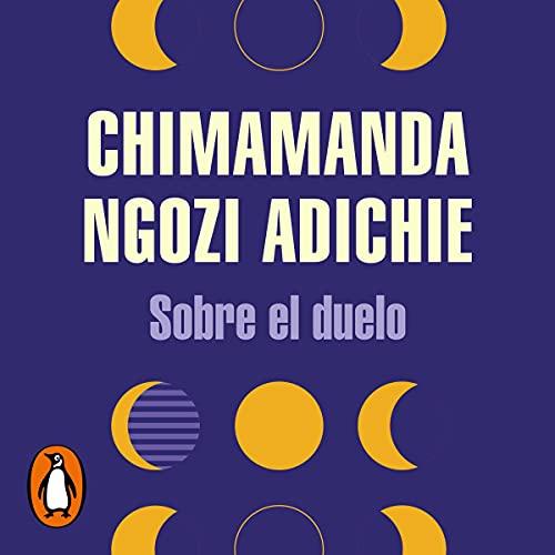 Sobre el duelo [Notes on Grief] Audiobook By Chimamanda Ngozi Adichie, Cruz Rodríguez Juiz cover art