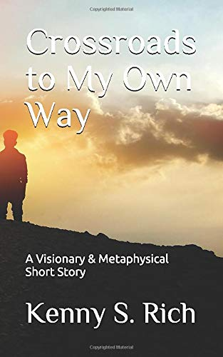 Compare Textbook Prices for Crossroads to My Own Way: A Visionary & Metaphysical Short Story  ISBN 9781521019856 by Rich, Kenny S.